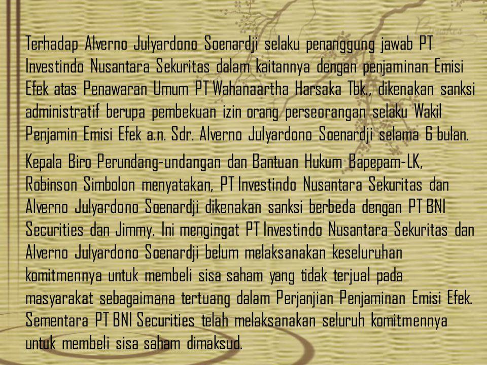 Terhadap Alverno Julyardono Soenardji selaku penanggung jawab PT Investindo Nusantara Sekuritas dalam kaitannya dengan penjaminan Emisi Efek atas Pena