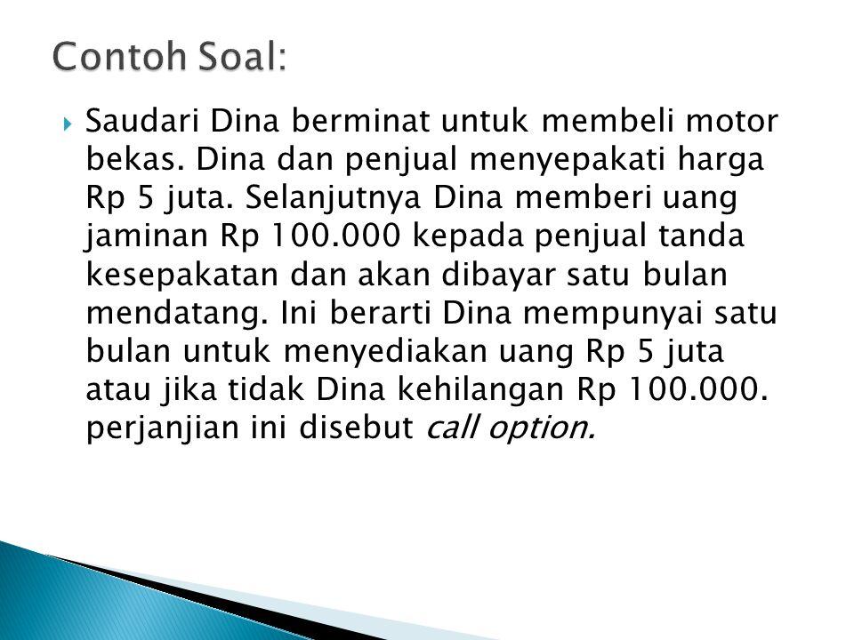  Saudari Dina berminat untuk membeli motor bekas. Dina dan penjual menyepakati harga Rp 5 juta. Selanjutnya Dina memberi uang jaminan Rp 100.000 kepa