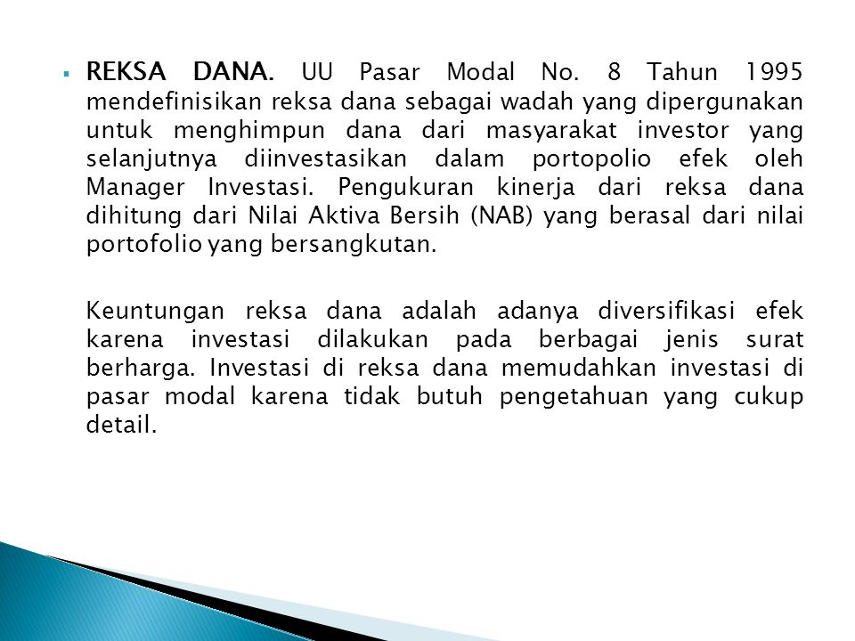  REKSA DANA. UU Pasar Modal No. 8 Tahun 1995 mendefinisikan reksa dana sebagai wadah yang dipergunakan untuk menghimpun dana dari masyarakat investor