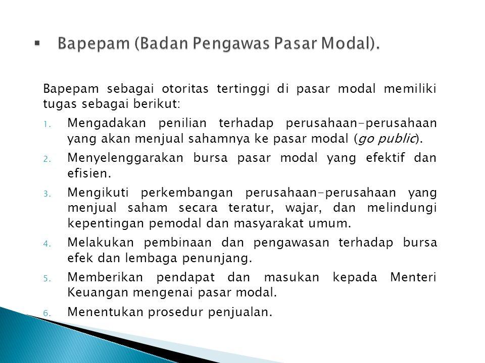Bapepam sebagai otoritas tertinggi di pasar modal memiliki tugas sebagai berikut: 1.