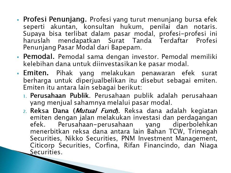  Profesi Penunjang. Profesi yang turut menunjang bursa efek seperti akuntan, konsultan hukum, penilai dan notaris. Supaya bisa terlibat dalam pasar m