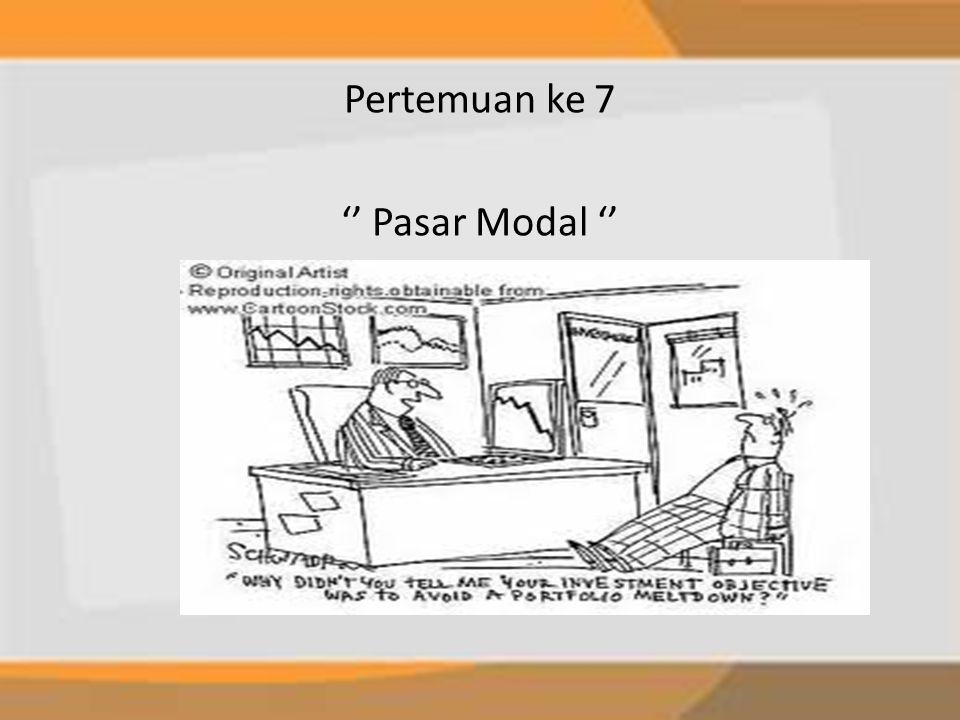 Pertemuan ke 7 '' Pasar Modal ''