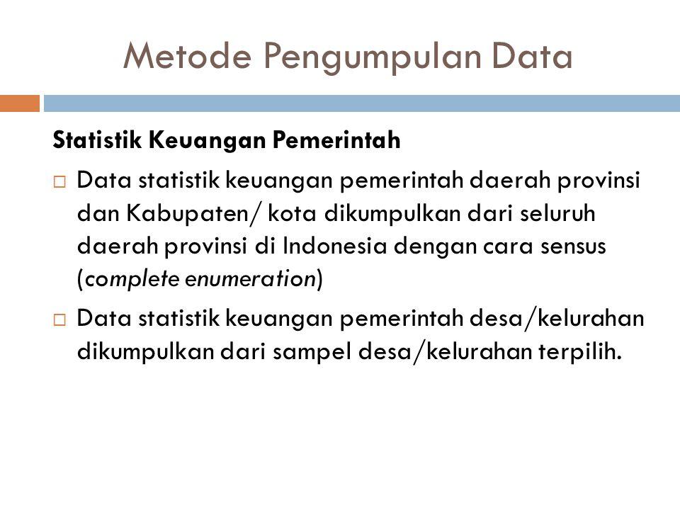 Metode Pengumpulan Data Statistik Keuangan Pemerintah  Data statistik keuangan pemerintah daerah provinsi dan Kabupaten/ kota dikumpulkan dari seluru