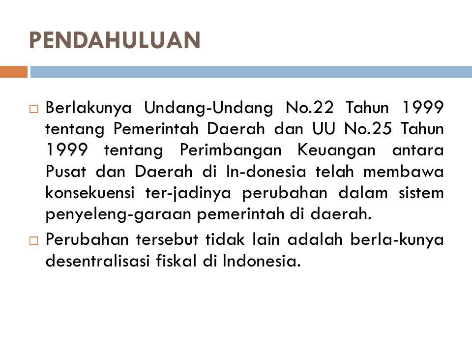 PENDAHULUAN  Berlakunya Undang-Undang No.22 Tahun 1999 tentang Pemerintah Daerah dan UU No.25 Tahun 1999 tentang Perimbangan Keuangan antara Pusat da