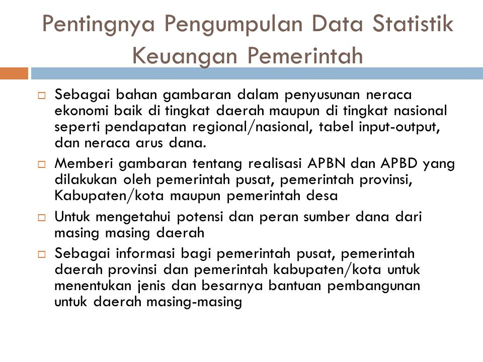 Pentingnya Pengumpulan Data Statistik Keuangan Pemerintah  Sebagai bahan gambaran dalam penyusunan neraca ekonomi baik di tingkat daerah maupun di ti