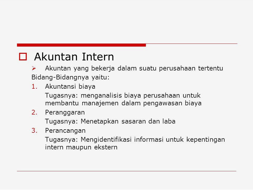 AAkuntan Intern AAkuntan yang bekerja dalam suatu perusahaan tertentu Bidang-Bidangnya yaitu: 1.Akuntansi biaya Tugasnya: menganalisis biaya perus