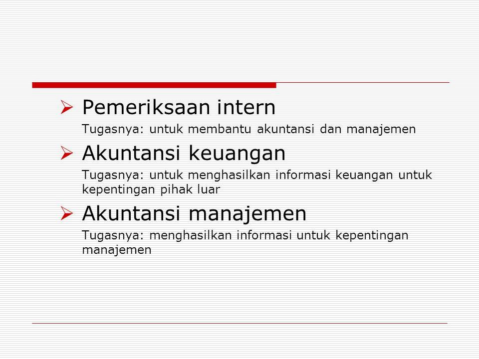 PPemeriksaan intern Tugasnya: untuk membantu akuntansi dan manajemen AAkuntansi keuangan Tugasnya: untuk menghasilkan informasi keuangan untuk kep