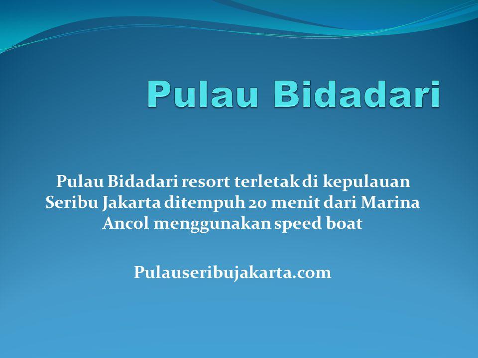 Pulau Bidadari resort terletak di kepulauan Seribu Jakarta ditempuh 20 menit dari Marina Ancol menggunakan speed boat Pulauseribujakarta.com
