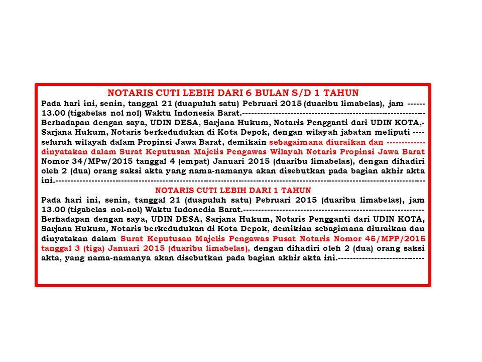 NOTARIS CUTI LEBIH DARI 6 BULAN S/D 1 TAHUN Pada hari ini, senin, tanggal 21 (duapuluh satu) Pebruari 2015 (duaribu limabelas), jam ------ 13.00 (tiga