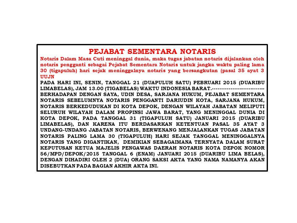 PEJABAT SEMENTARA NOTARIS Notaris Dalam Masa Cuti meninggal dunia, maka tugas jabatan notaris dijalankan oleh notaris pengganti sebagai Pejabat Sement