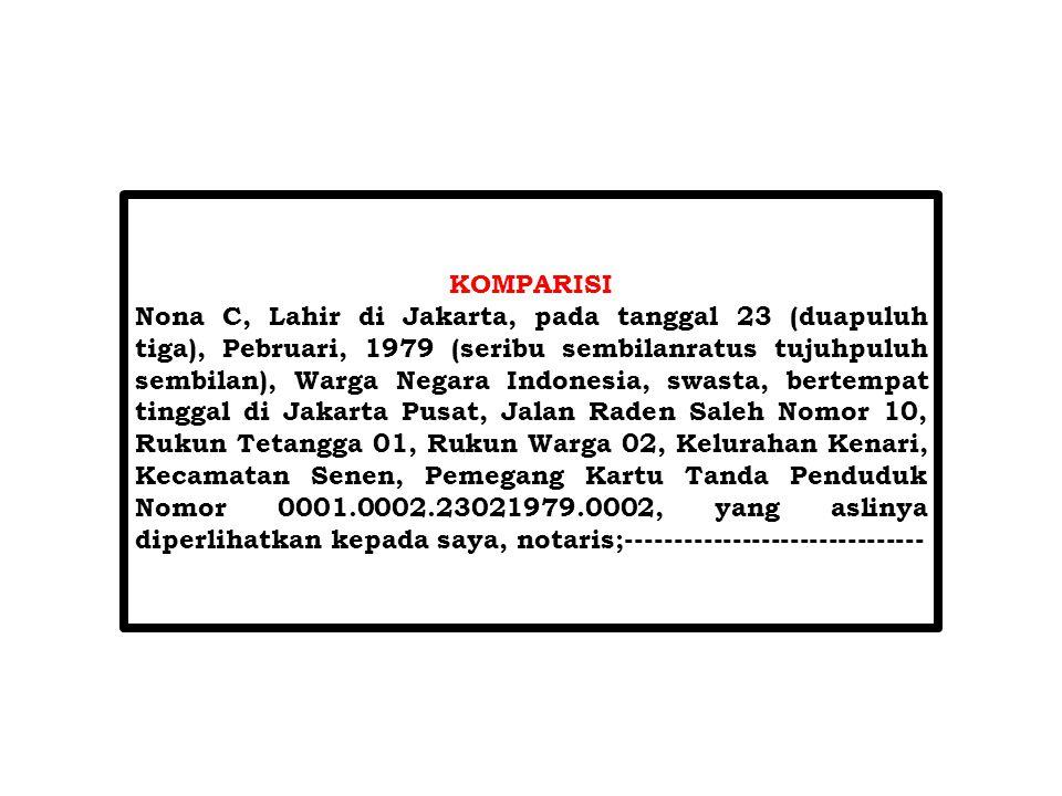 KOMPARISI Nona C, Lahir di Jakarta, pada tanggal 23 (duapuluh tiga), Pebruari, 1979 (seribu sembilanratus tujuhpuluh sembilan), Warga Negara Indonesia