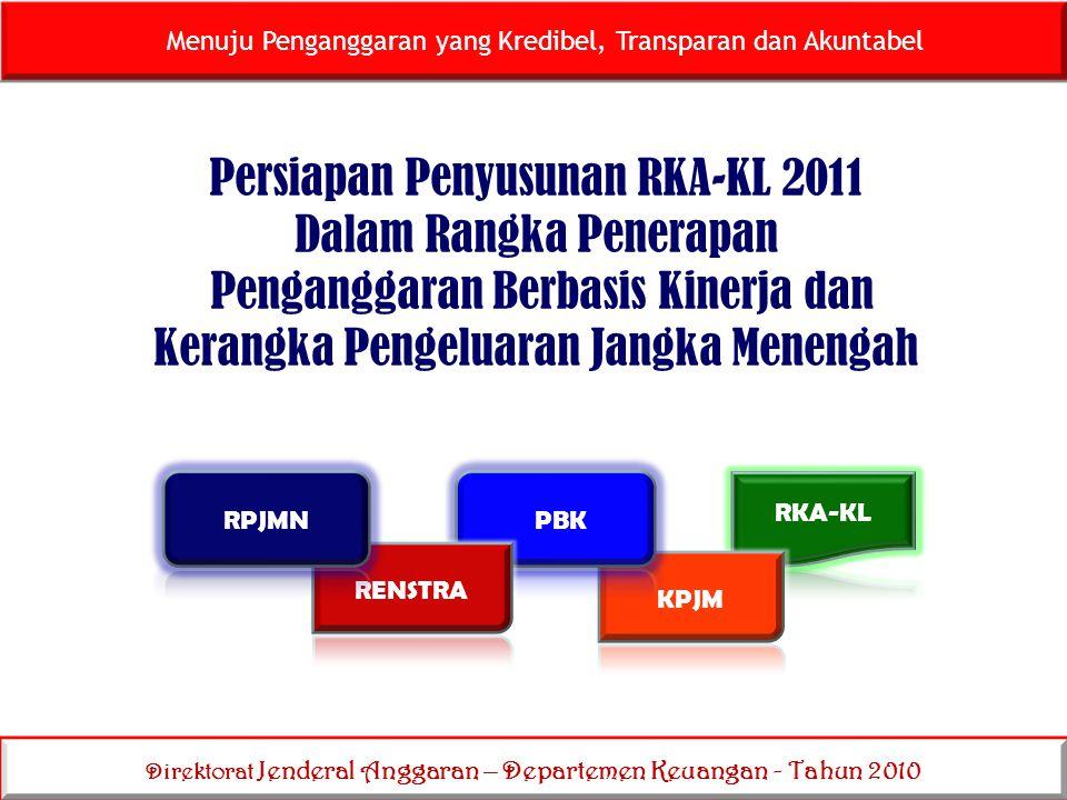 Menuju Penganggaran yang Kredibel, Transparan dan Akuntabel Direktorat Jenderal Anggaran – Departemen Keuangan - Tahun 2010 Persiapan Penyusunan RKA-K
