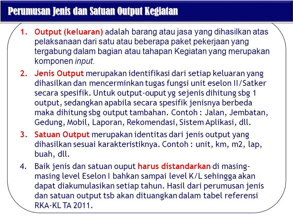 1.Output (keluaran) adalah barang atau jasa yang dihasilkan atas pelaksanaan dari satu atau beberapa paket pekerjaan yang tergabung dalam bagian atau
