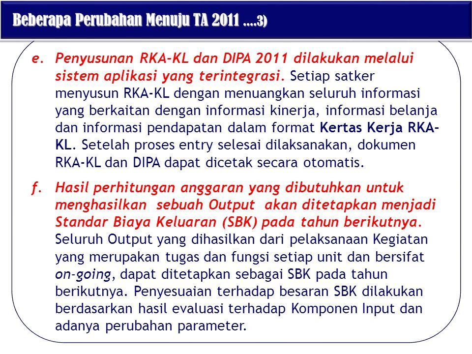 e.Penyusunan RKA-KL dan DIPA 2011 dilakukan melalui sistem aplikasi yang terintegrasi. Setiap satker menyusun RKA-KL dengan menuangkan seluruh informa