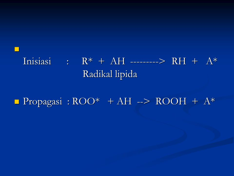 Inisiasi : R* + AH ---------> RH + A* Radikal lipida Inisiasi : R* + AH ---------> RH + A* Radikal lipida Propagasi : ROO* + AH --> ROOH + A* Propagas