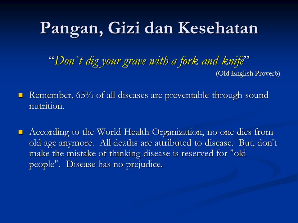 "Pangan, Gizi dan Kesehatan ""Don`t dig your grave with a fork and knife"" (Old English Proverb) Remember, 65% of all diseases are preventable through so"