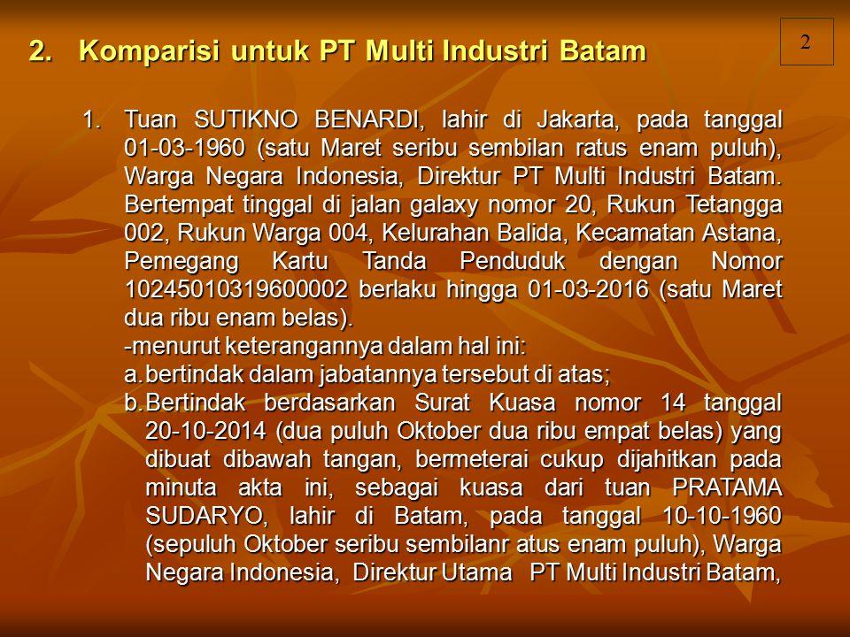 2 2.Komparisi untuk PT Multi Industri Batam 1.Tuan SUTIKNO BENARDI, lahir di Jakarta, pada tanggal 01-03-1960 (satu Maret seribu sembilan ratus enam p
