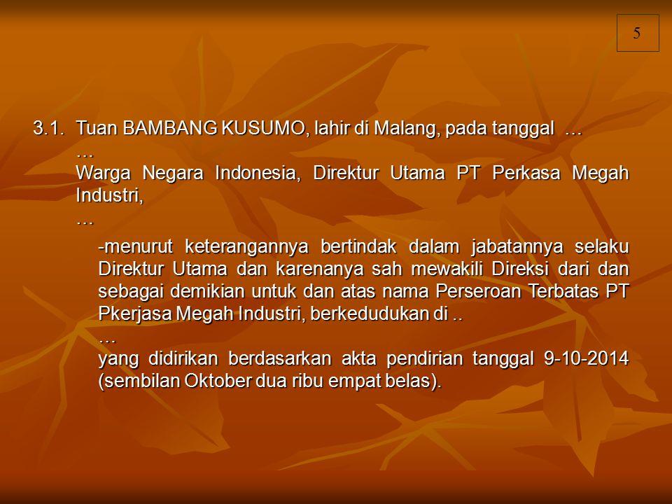 5 3.1.Tuan BAMBANG KUSUMO, lahir di Malang, pada tanggal … … Warga Negara Indonesia, Direktur Utama PT Perkasa Megah Industri, … -menurut keteranganny
