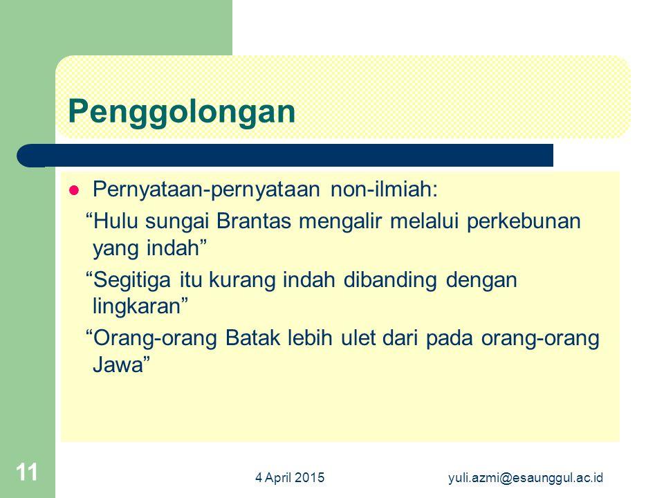 """4 April 2015yuli.azmi@esaunggul.ac.id 11 Penggolongan Pernyataan-pernyataan non-ilmiah: """"Hulu sungai Brantas mengalir melalui perkebunan yang indah"""" """""""