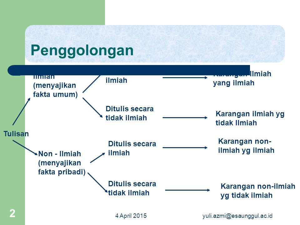 4 April 2015yuli.azmi@esaunggul.ac.id 2 Penggolongan Tulisan Ilmiah (menyajikan fakta umum) Non - Ilmiah (menyajikan fakta pribadi) Ditulis secara ilm