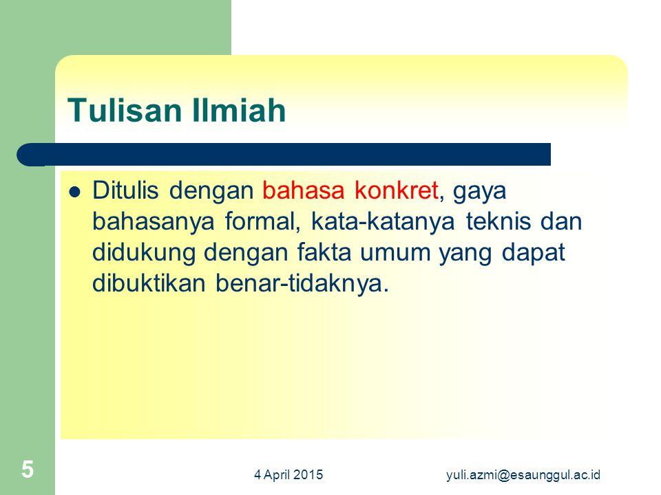 4 April 2015yuli.azmi@esaunggul.ac.id 5 Tulisan Ilmiah Ditulis dengan bahasa konkret, gaya bahasanya formal, kata-katanya teknis dan didukung dengan f