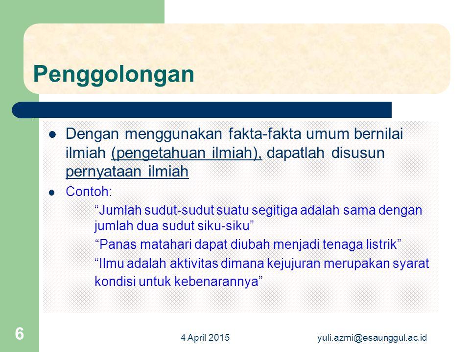 4 April 2015yuli.azmi@esaunggul.ac.id 6 Penggolongan Dengan menggunakan fakta-fakta umum bernilai ilmiah (pengetahuan ilmiah), dapatlah disusun pernya