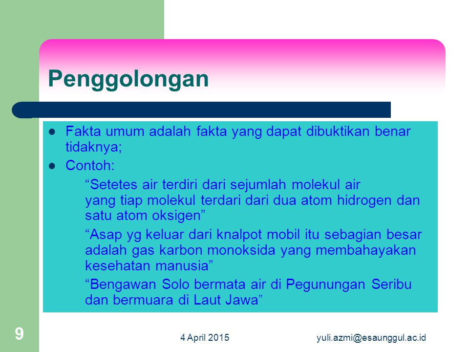 "4 April 2015yuli.azmi@esaunggul.ac.id 9 Penggolongan Fakta umum adalah fakta yang dapat dibuktikan benar tidaknya; Contoh: ""Setetes air terdiri dari s"