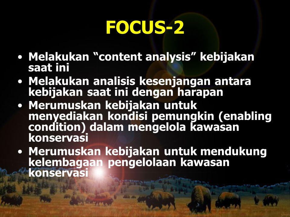 """FOCUS-2 Melakukan """"content analysis"""" kebijakan saat ini Melakukan analisis kesenjangan antara kebijakan saat ini dengan harapan Merumuskan kebijakan u"""