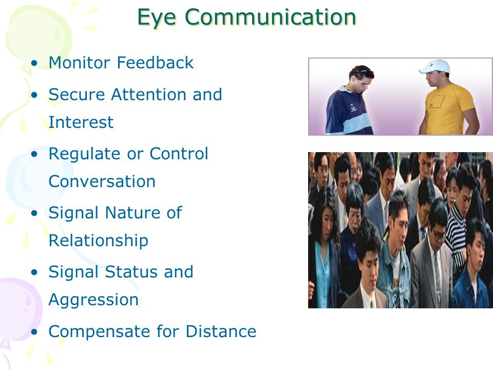 Eye Communication Monitor Feedback Secure Attention and Interest Regulate or Control Conversation Signal Nature of Relationship Signal Status and Aggression Compensate for Distance