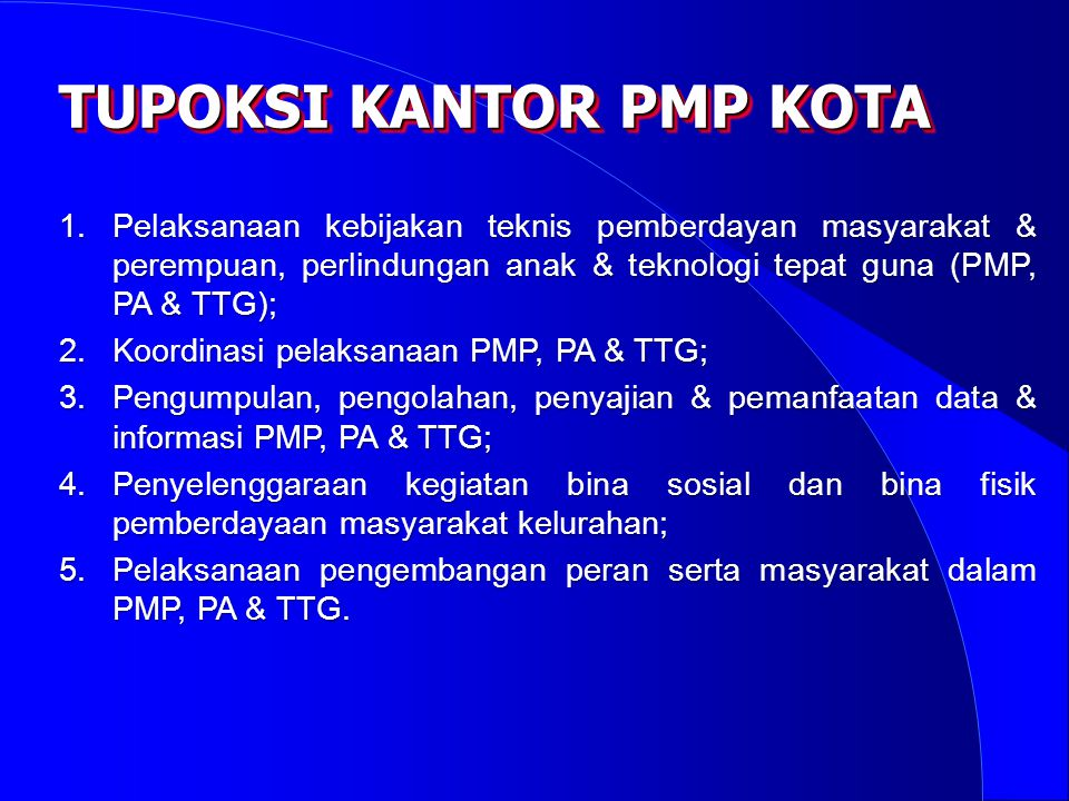 1.Pelaksanaan kebijakan teknis pemberdayan masyarakat & perempuan, perlindungan anak & teknologi tepat guna (PMP, PA & TTG); 2.Koordinasi pelaksanaan