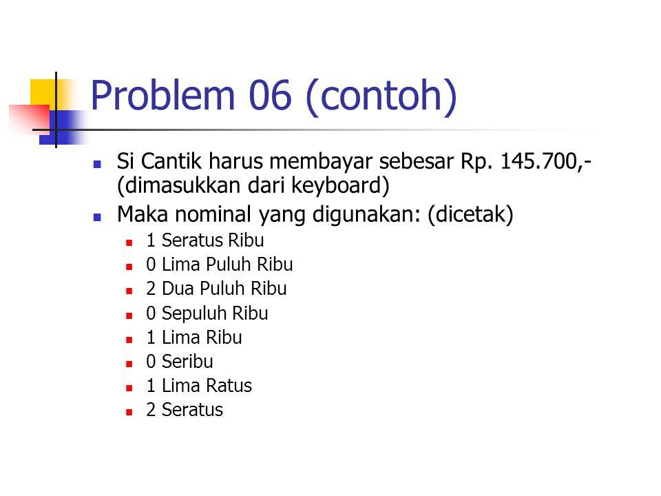 Problem 06 (contoh) Si Cantik harus membayar sebesar Rp.