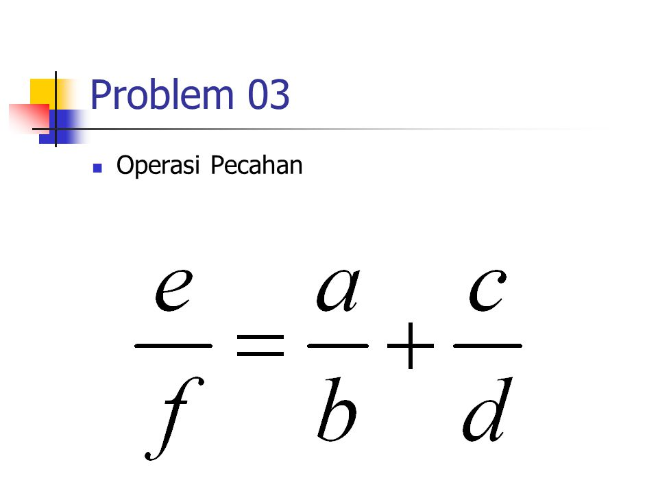 Problem 03 Operasi Pecahan