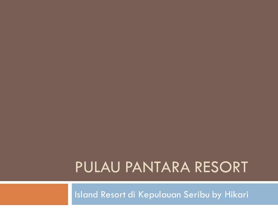 PULAU PANTARA RESORT Island Resort di Kepulauan Seribu by Hikari