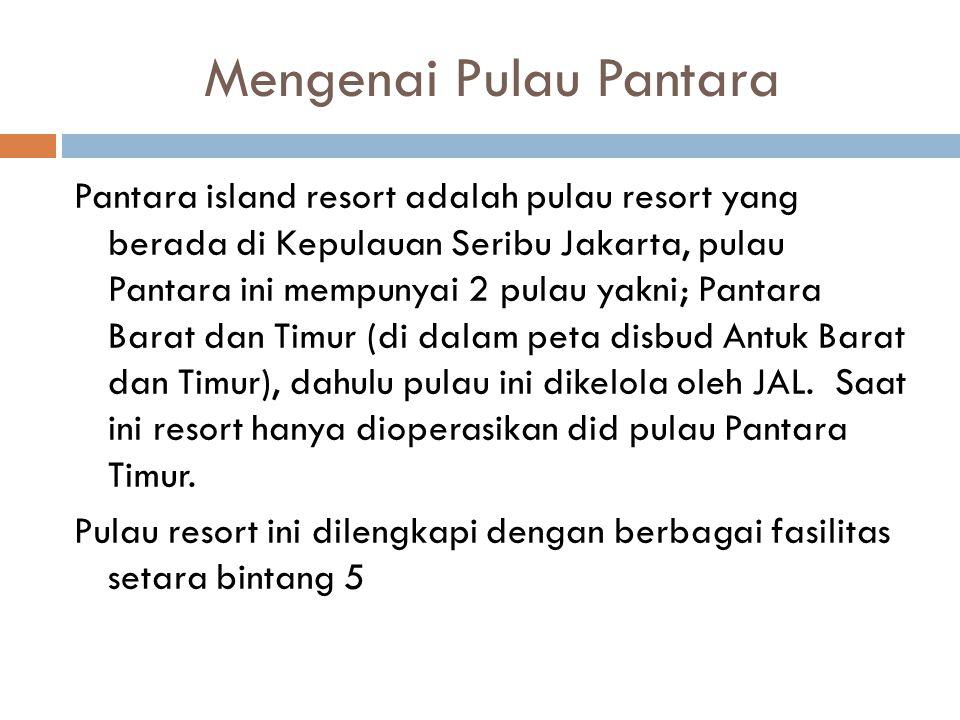 Mengenai Pulau Pantara Pantara island resort adalah pulau resort yang berada di Kepulauan Seribu Jakarta, pulau Pantara ini mempunyai 2 pulau yakni; Pantara Barat dan Timur (di dalam peta disbud Antuk Barat dan Timur), dahulu pulau ini dikelola oleh JAL.