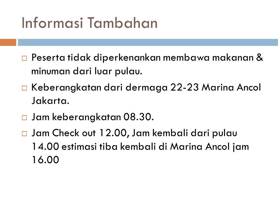 Informasi Tambahan  Peserta tidak diperkenankan membawa makanan & minuman dari luar pulau.