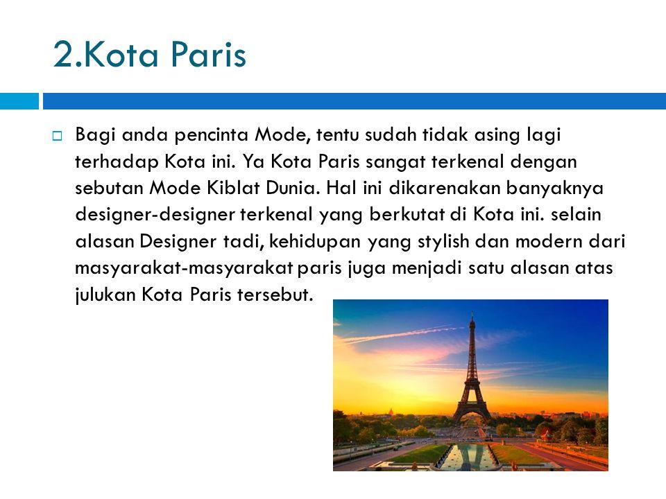 2.Kota Paris  Bagi anda pencinta Mode, tentu sudah tidak asing lagi terhadap Kota ini.