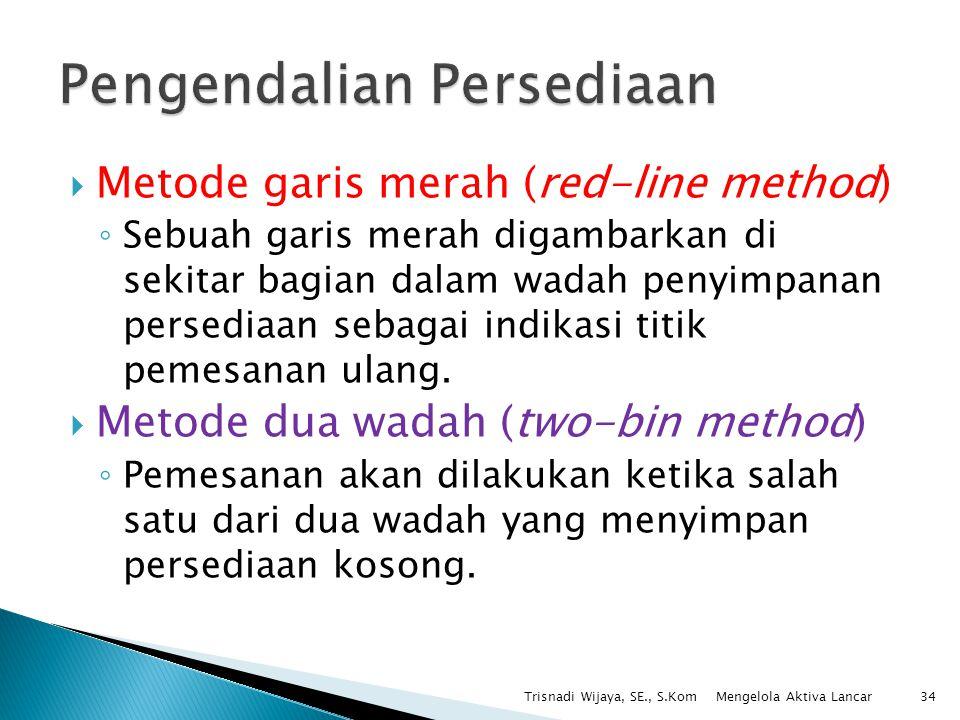 Metode garis merah (red-line method) ◦ Sebuah garis merah digambarkan di sekitar bagian dalam wadah penyimpanan persediaan sebagai indikasi titik pe