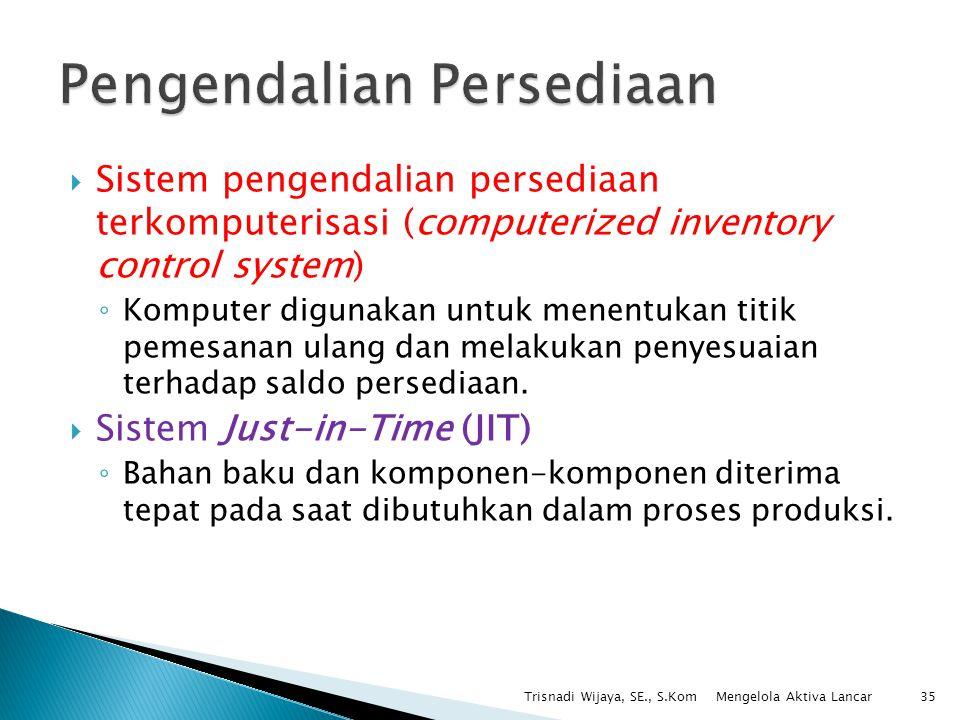  Sistem pengendalian persediaan terkomputerisasi (computerized inventory control system) ◦ Komputer digunakan untuk menentukan titik pemesanan ulang