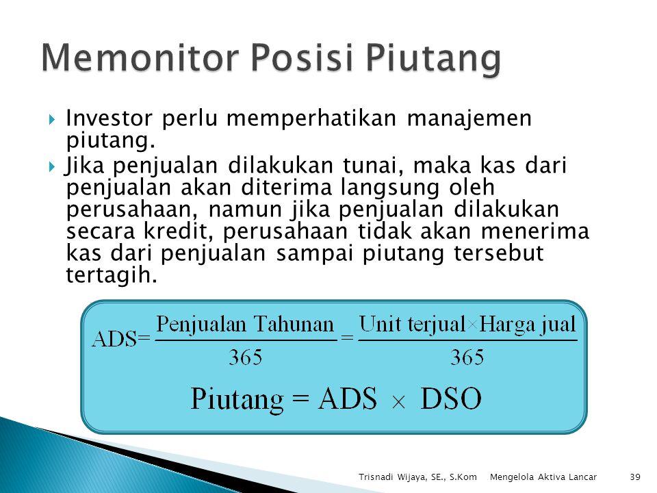  Investor perlu memperhatikan manajemen piutang.  Jika penjualan dilakukan tunai, maka kas dari penjualan akan diterima langsung oleh perusahaan, na
