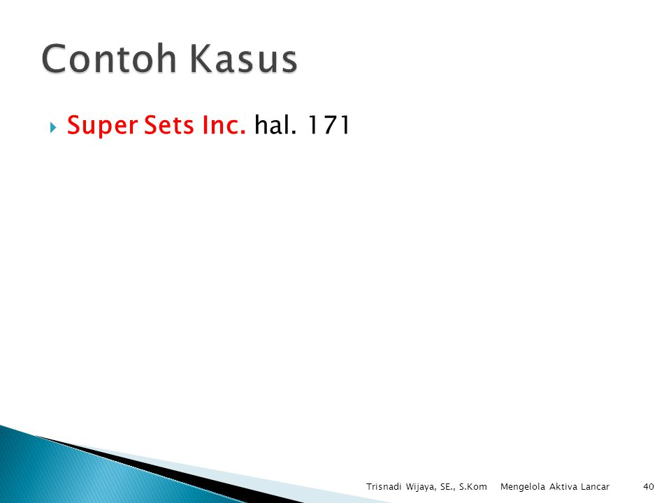  Super Sets Inc. hal. 171 Trisnadi Wijaya, SE., S.Kom40 Mengelola Aktiva Lancar