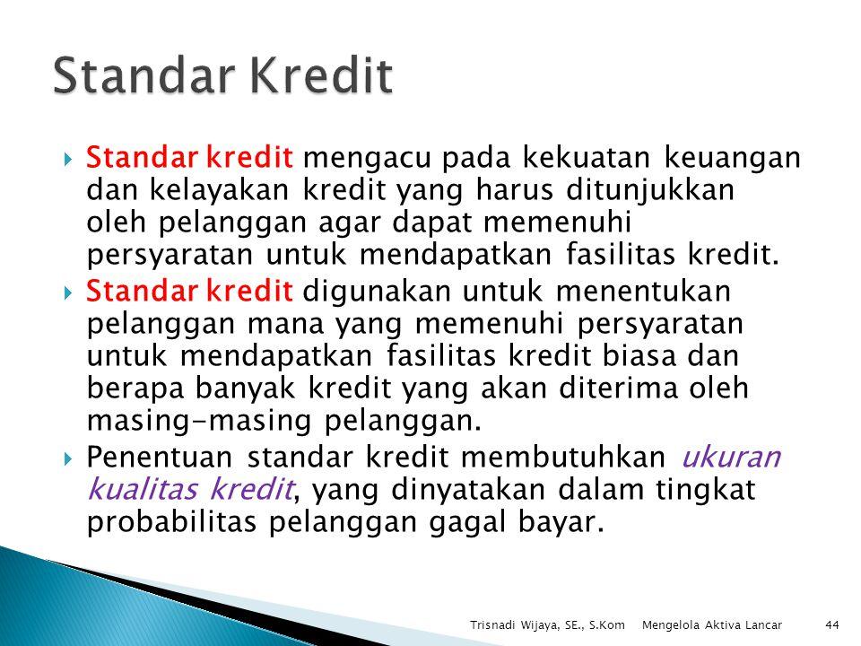  Standar kredit mengacu pada kekuatan keuangan dan kelayakan kredit yang harus ditunjukkan oleh pelanggan agar dapat memenuhi persyaratan untuk menda