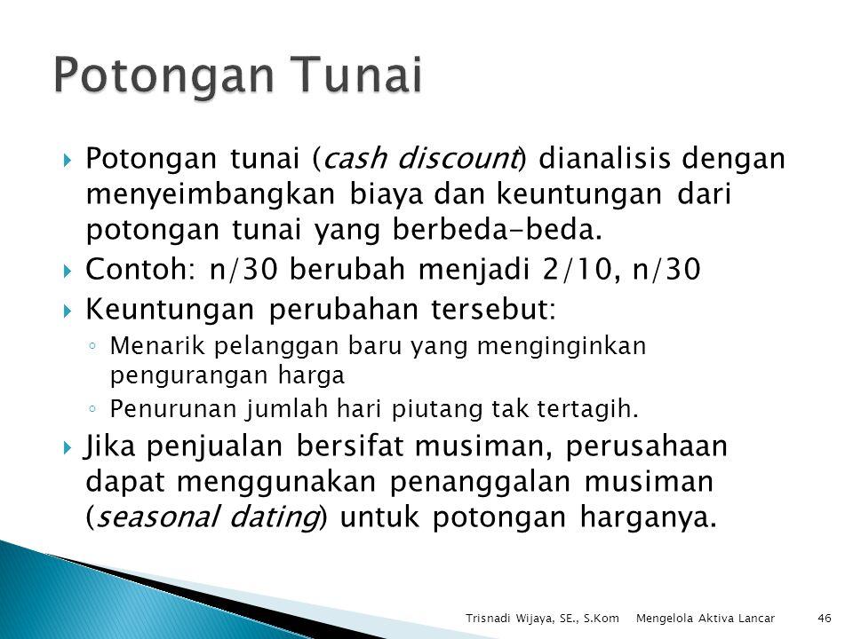  Potongan tunai (cash discount) dianalisis dengan menyeimbangkan biaya dan keuntungan dari potongan tunai yang berbeda-beda.  Contoh: n/30 berubah m