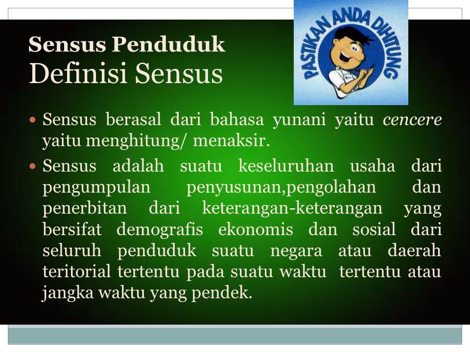 Sensus Penduduk Sensus berasal dari bahasa yunani yaitu cencere yaitu menghitung/ menaksir. Sensus adalah suatu keseluruhan usaha dari pengumpulan pen