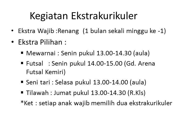 Kegiatan Ekstrakurikuler Ekstra Wajib :Renang (1 bulan sekali minggu ke -1) Ekstra Pilihan :  Mewarnai : Senin pukul 13.00-14.30 (aula)  Futsal: Sen