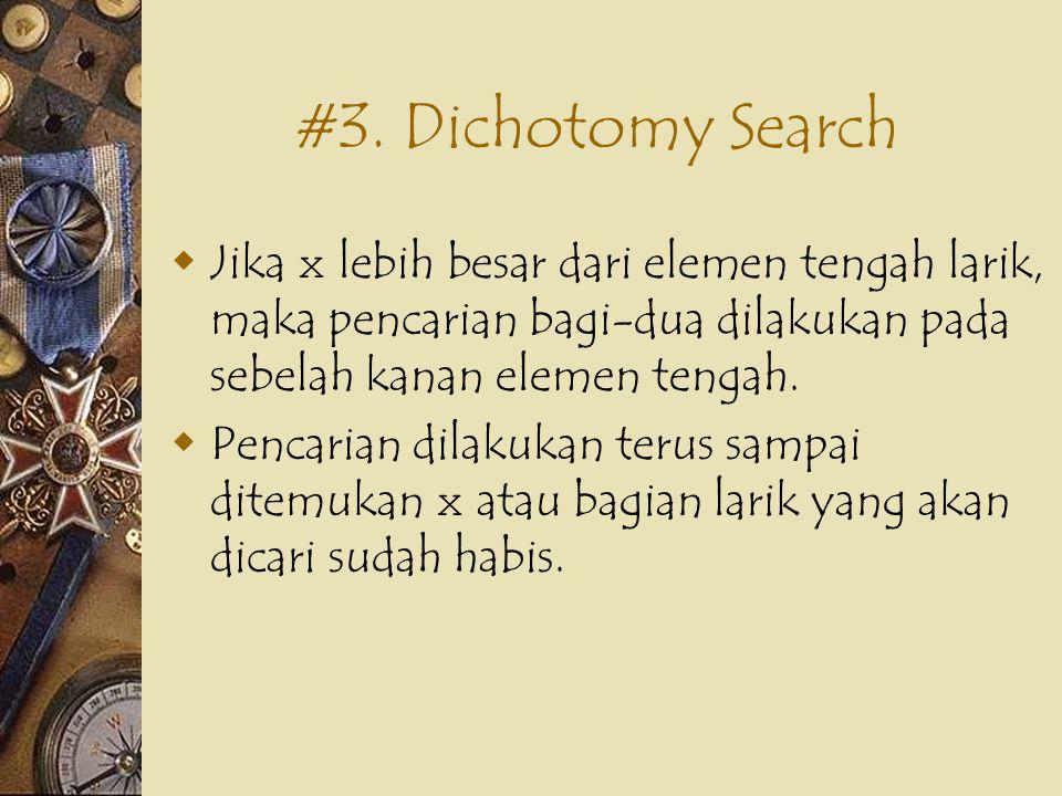 #3. Dichotomy Search  Jika x lebih besar dari elemen tengah larik, maka pencarian bagi-dua dilakukan pada sebelah kanan elemen tengah.  Pencarian di