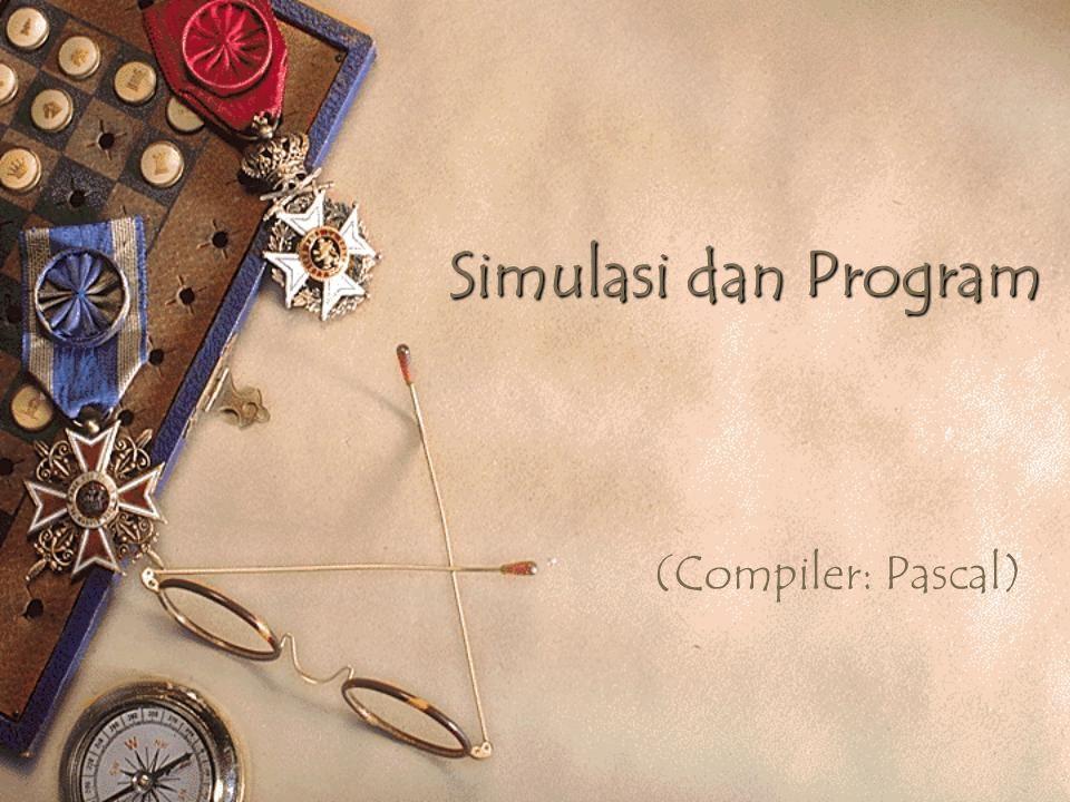 Simulasi dan Program (Compiler: Pascal)