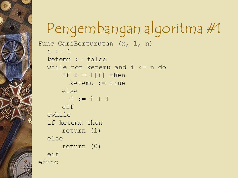 #2 Searching with sentinel  Algoritma sebelumnya, jumlah pemeriksaan dilakukan sebanyak 2n (why?)  Bagaimana agar pemeriksaan hanya dilakukan sebanyak n saja?