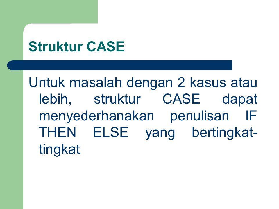 Struktur CASE case (nama) kondisi1 : aksi1 kondisi2 : aksi2 kondisi3 : aksi3 … kondisiN : aksiN {otherwise aksiX} endcase