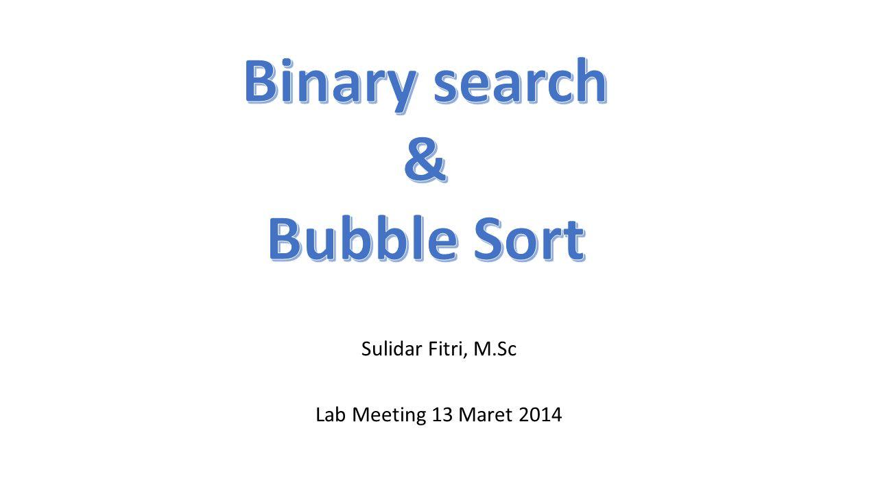 Metode Binary Search pada array terurut naik 1.Membaca array data 2.Apabila array belum terurut, maka diurutkan dulu 3.Menentukan data yang akan dicari 4.Menentukan elemen tengah dari array.