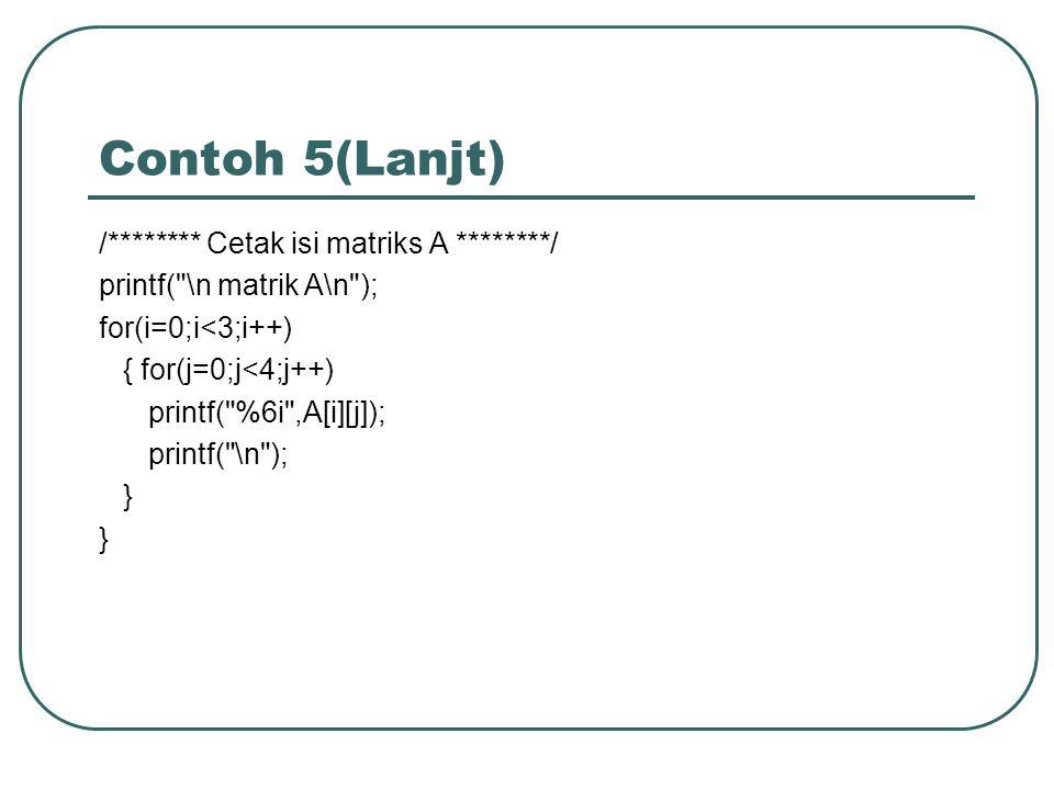 Contoh 5(Lanjt) /******** Cetak isi matriks A ********/ printf(
